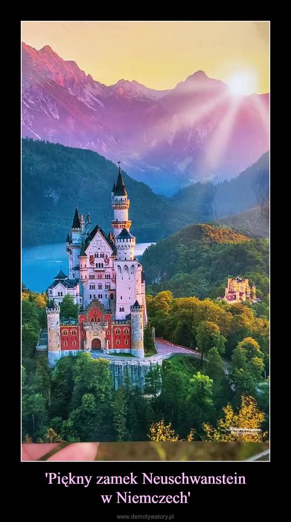 'Piękny zamek Neuschwansteinw Niemczech' –