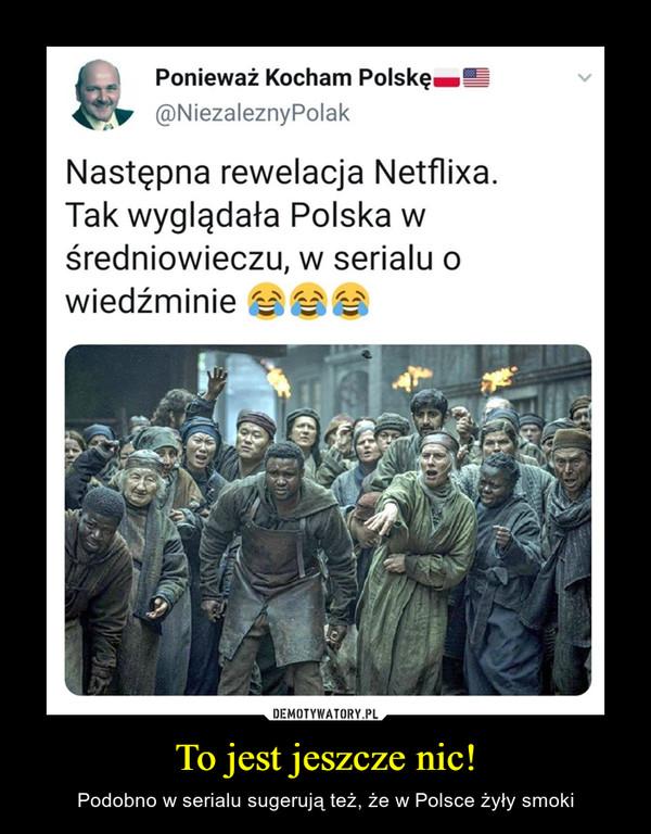 To jest jeszcze nic! – Podobno w serialu sugerują też, że w Polsce żyły smoki Następna rewelacja Netflixa. Tak wyglądała Polska w średniowieczu, w serialu o wiedźminie