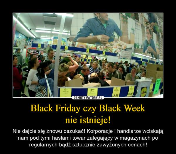 Black Friday czy Black Weeknie istnieje! – Nie dajcie się znowu oszukać! Korporacje i handlarze wciskają nam pod tymi hasłami towar zalegający w magazynach po regularnych bądź sztucznie zawyżonych cenach!