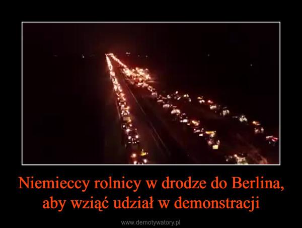 Niemieccy rolnicy w drodze do Berlina, aby wziąć udział w demonstracji –