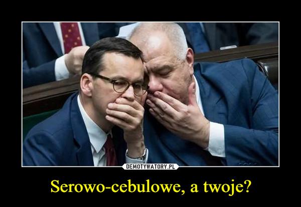 Serowo-cebulowe, a twoje? –