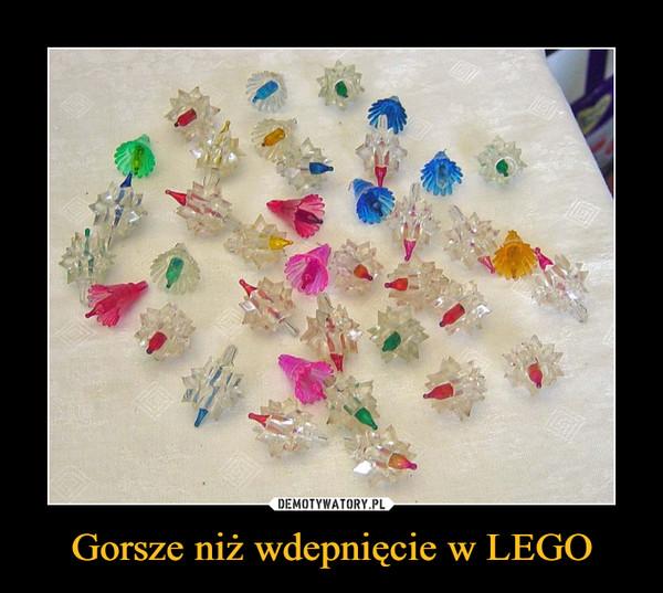 Gorsze niż wdepnięcie w LEGO –