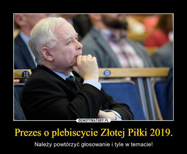 Prezes o plebiscycie Złotej Piłki 2019. – Należy powtórzyć głosowanie i tyle w temacie!