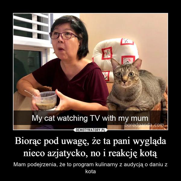 Biorąc pod uwagę, że ta pani wygląda nieco azjatycko, no i reakcję kotą – Mam podejrzenia, że to program kulinarny z audycją o daniu z kota