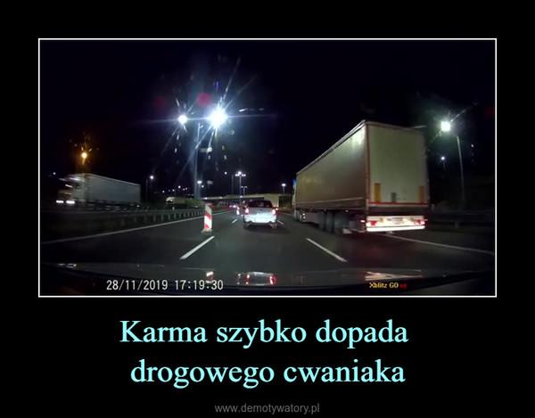 Karma szybko dopada drogowego cwaniaka –