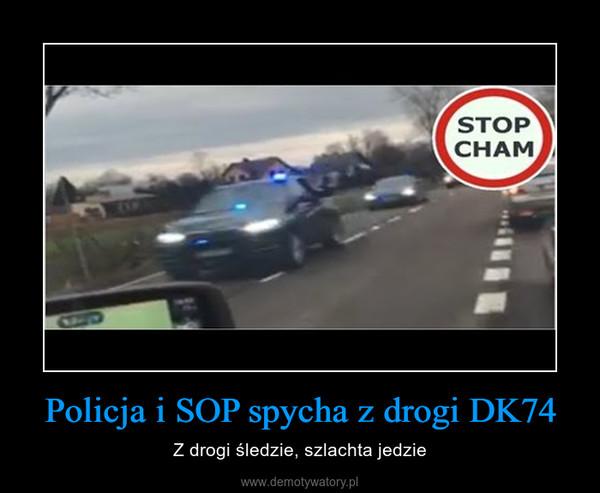 Policja i SOP spycha z drogi DK74 – Z drogi śledzie, szlachta jedzie