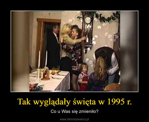 Tak wyglądały święta w 1995 r. – Co u Was się zmieniło?
