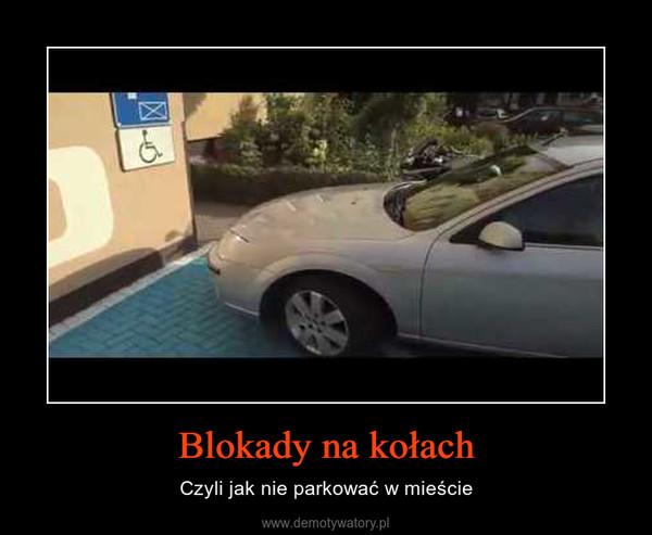 Blokady na kołach – Czyli jak nie parkować w mieście