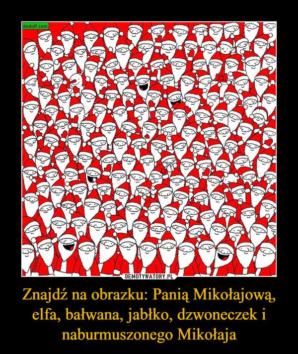 Znajdź na obrazku: Panią Mikołajową, elfa, bałwana, jabłko, dzwoneczek i naburmuszonego Mikołaja –