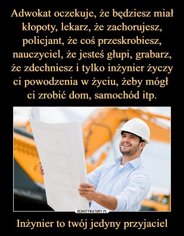 Inżynier to twój jedyny przyjaciel –