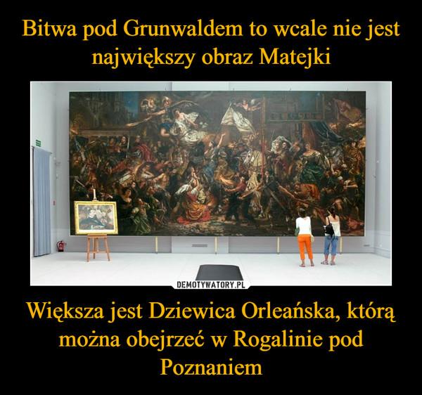 Większa jest Dziewica Orleańska, którą można obejrzeć w Rogalinie pod Poznaniem –