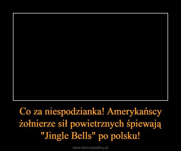 """Co za niespodzianka! Amerykańscy żołnierze sił powietrznych śpiewają """"Jingle Bells"""" po polsku! –"""