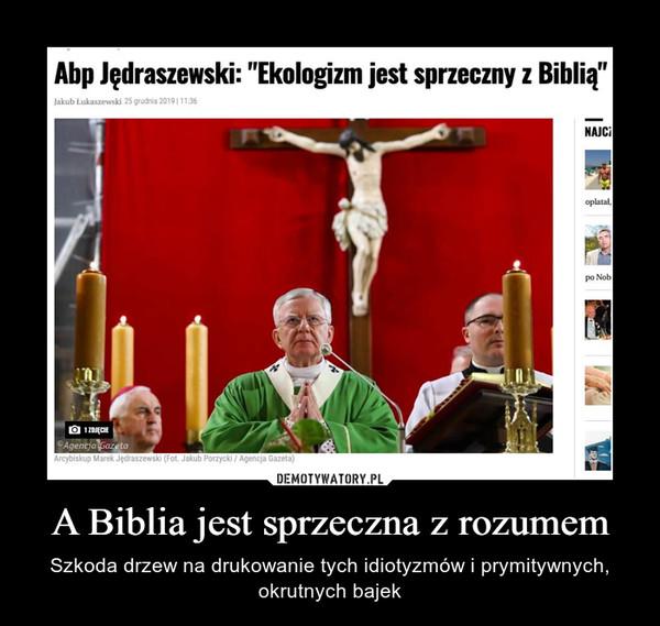 A Biblia jest sprzeczna z rozumem – Szkoda drzew na drukowanie tych idiotyzmów i prymitywnych, okrutnych bajek