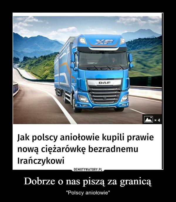 """Dobrze o nas piszą za granicą – """"Polscy aniołowie"""" Jak polscy aniołowie kupili prawienową ciężarówkę bezradnemuIrańczykowi"""