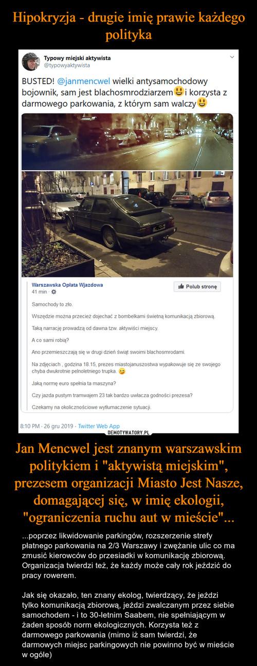 """Hipokryzja - drugie imię prawie każdego polityka Jan Mencwel jest znanym warszawskim politykiem i """"aktywistą miejskim"""", prezesem organizacji Miasto Jest Nasze, domagającej się, w imię ekologii, """"ograniczenia ruchu aut w mieście""""..."""