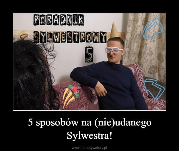 5 sposobów na (nie)udanego Sylwestra! –