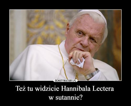 Też tu widzicie Hannibala Lectera  w sutannie?
