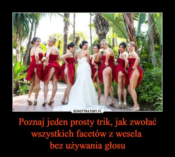 Poznaj jeden prosty trik, jak zwołać wszystkich facetów z wesela bez używania głosu –