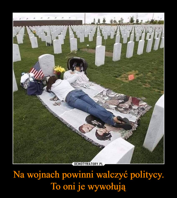 Na wojnach powinni walczyć politycy. To oni je wywołują –
