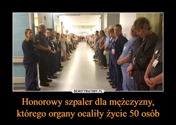 Honorowy szpaler dla mężczyzny, którego organy ocaliły życie 50 osób –