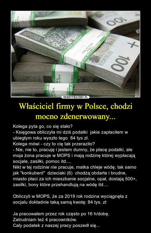 Właściciel firmy w Polsce, chodzi mocno zdenerwowany...