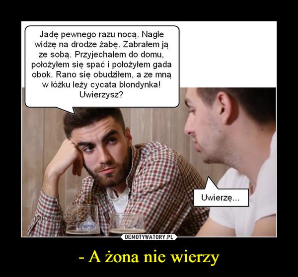 - A żona nie wierzy –