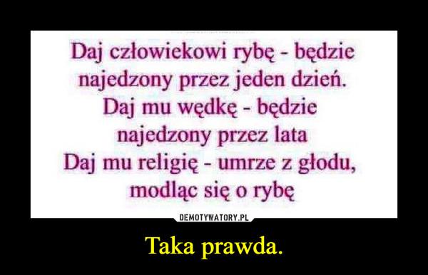 Taka prawda. –