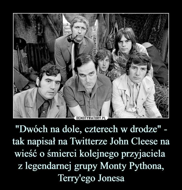 """""""Dwóch na dole, czterech w drodze"""" - tak napisał na Twitterze John Cleese na wieść o śmierci kolejnego przyjaciela z legendarnej grupy Monty Pythona, Terry'ego Jonesa –"""