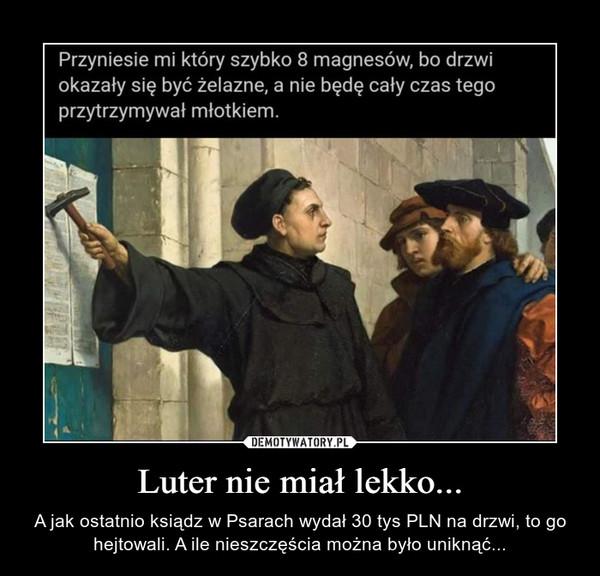 Luter nie miał lekko... – A jak ostatnio ksiądz w Psarach wydał 30 tys PLN na drzwi, to go hejtowali. A ile nieszczęścia można było uniknąć...