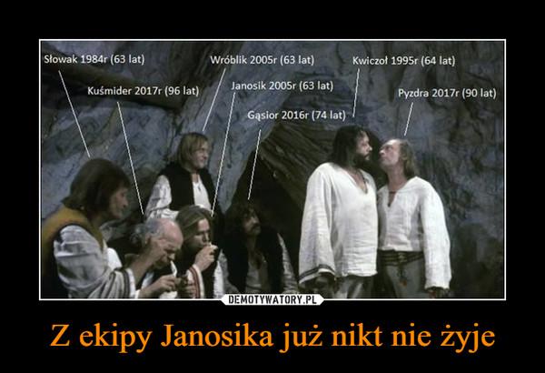 Z ekipy Janosika już nikt nie żyje –