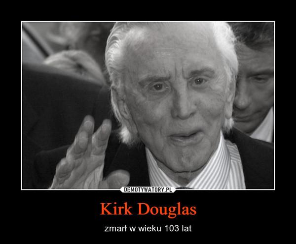 Kirk Douglas – zmarł w wieku 103 lat