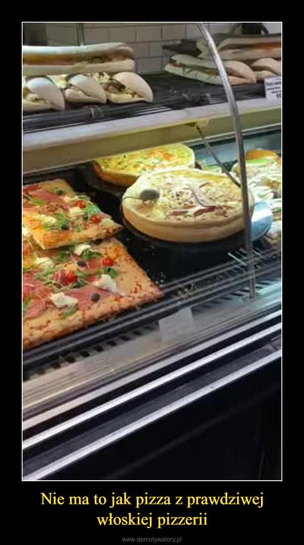 Nie ma to jak pizza z prawdziwej włoskiej pizzerii –
