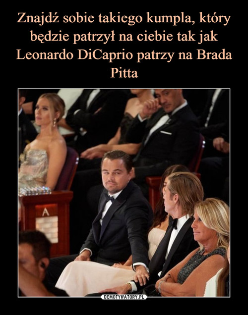 Znajdź sobie takiego kumpla, który będzie patrzył na ciebie tak jak Leonardo DiCaprio patrzy na Brada Pitta