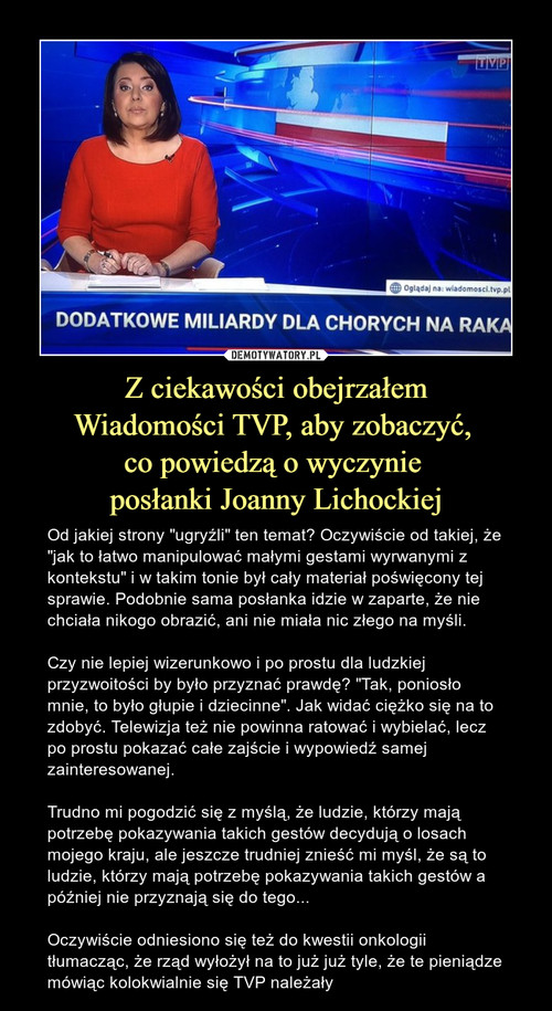 Z ciekawości obejrzałem Wiadomości TVP, aby zobaczyć,  co powiedzą o wyczynie  posłanki Joanny Lichockiej