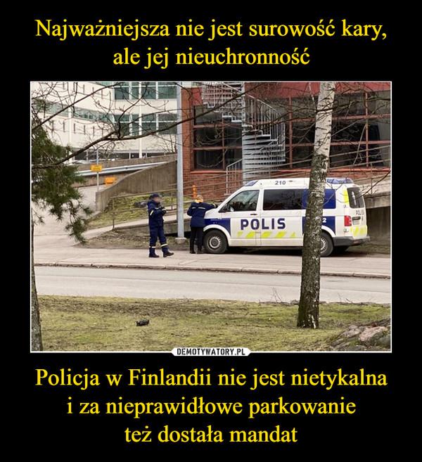 Policja w Finlandii nie jest nietykalnai za nieprawidłowe parkowanieteż dostała mandat –