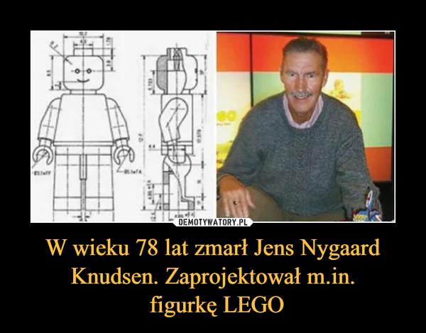 W wieku 78 lat zmarł Jens Nygaard Knudsen. Zaprojektował m.in. figurkę LEGO –