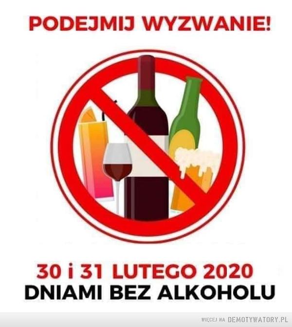 Podejmij wyzwanie! –  PODEJMIJ WYZWANIE!30 I 21 LUTEGO 2020DNIAMI BEZ ALKOHOLU