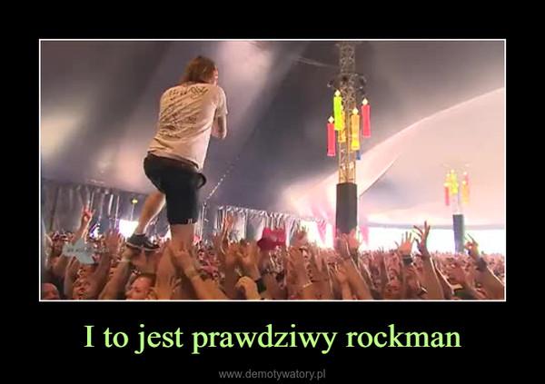 I to jest prawdziwy rockman –