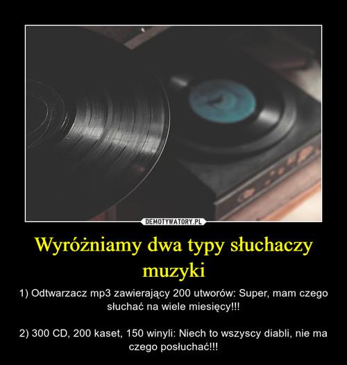 Wyróżniamy dwa typy słuchaczy muzyki