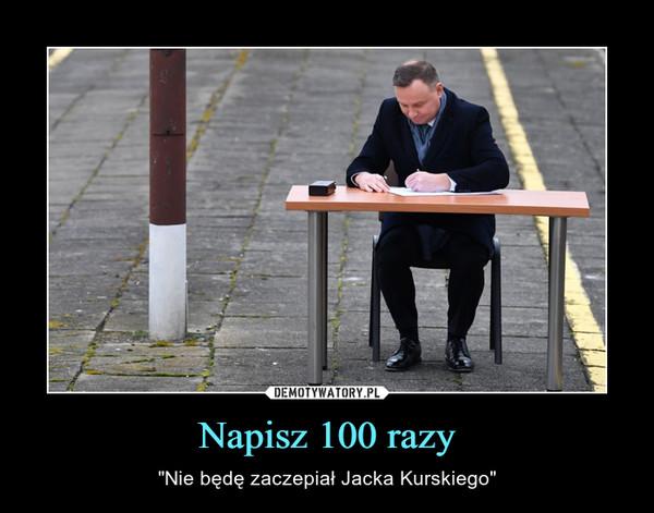 """Napisz 100 razy – """"Nie będę zaczepiał Jacka Kurskiego"""""""