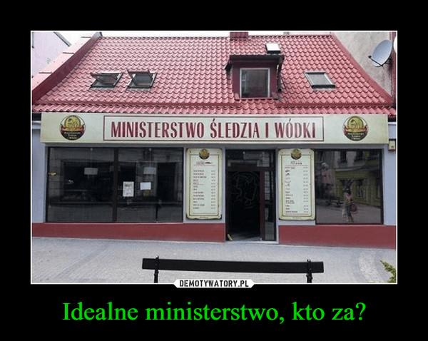 Idealne ministerstwo, kto za? –