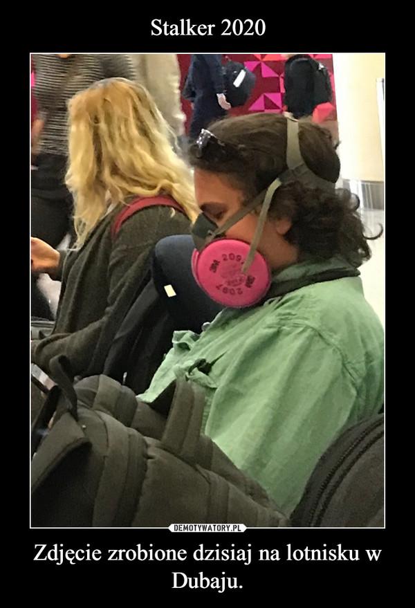 Zdjęcie zrobione dzisiaj na lotnisku w Dubaju. –