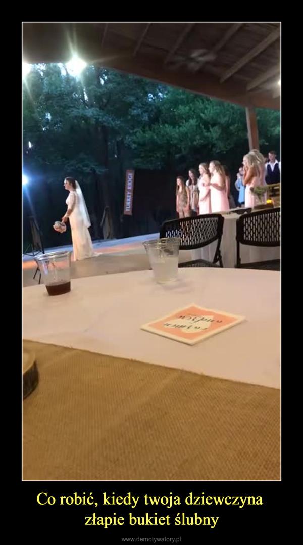 Co robić, kiedy twoja dziewczyna złapie bukiet ślubny –