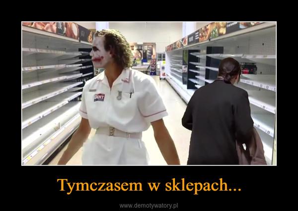 Tymczasem w sklepach... –