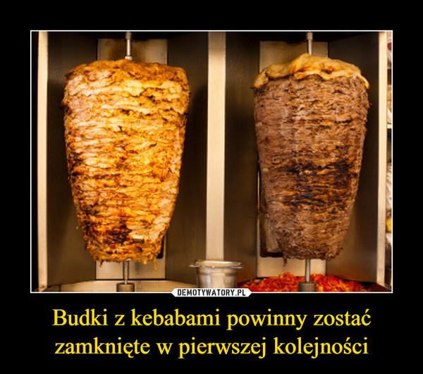 Budki z kebabami powinny zostać zamknięte w pierwszej kolejności –