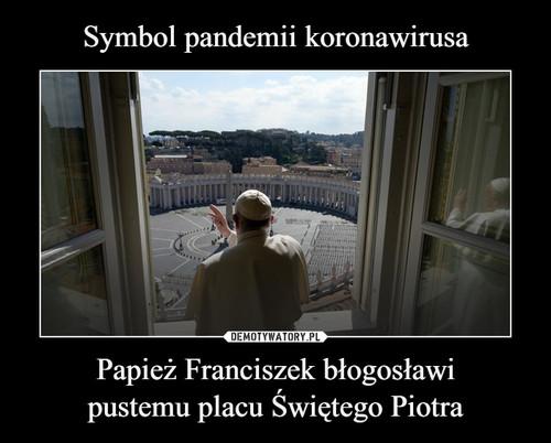 Symbol pandemii koronawirusa Papież Franciszek błogosławi pustemu placu Świętego Piotra