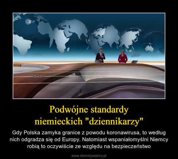 """Podwójne standardyniemieckich """"dziennikarzy"""" – Gdy Polska zamyka granice z powodu koronawirusa, to według nich odgradza się od Europy. Natomiast wspaniałomyślni Niemcy robią to oczywiście ze względu na bezpieczeństwo"""