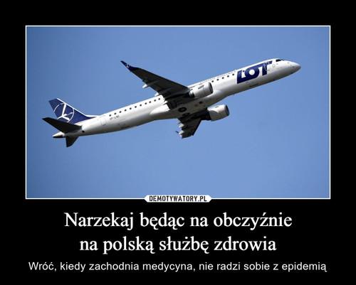 Narzekaj będąc na obczyźnie na polską służbę zdrowia