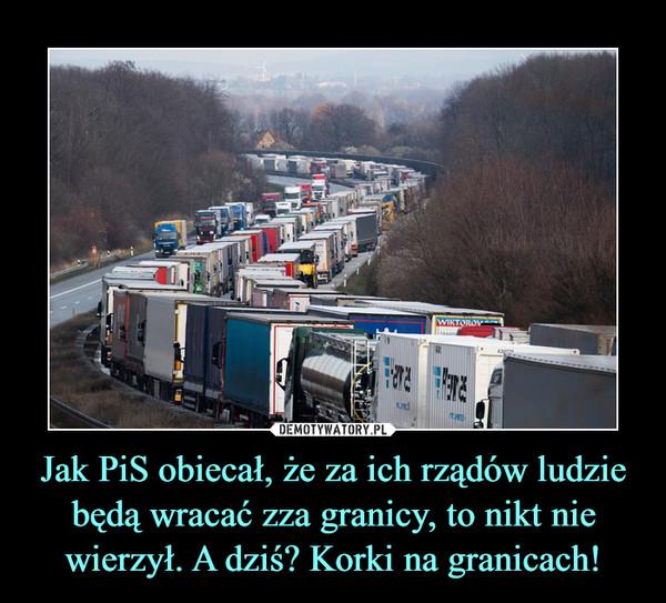 Jak PiS obiecał, że za ich rządów ludzie będą wracać zza granicy, to nikt nie wierzył. A dziś? Korki na granicach! –