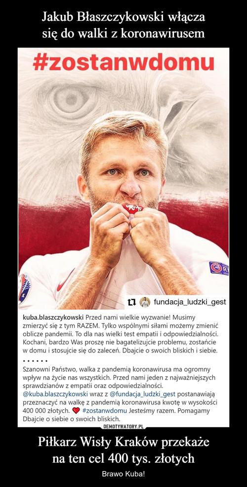 Jakub Błaszczykowski włącza się do walki z koronawirusem Piłkarz Wisły Kraków przekaże na ten cel 400 tys. złotych